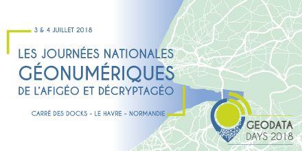 Venez échanger avec nous lors des Journées nationales Géonumériques - Géodatadays, au Havre les 3 & 4 Juillet 2018.
